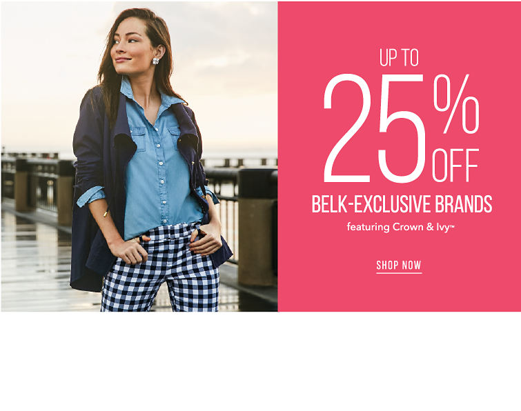 up to 25% off Belk Exclusive Brands featuring Crown & Ivy™ - SHOP NOW