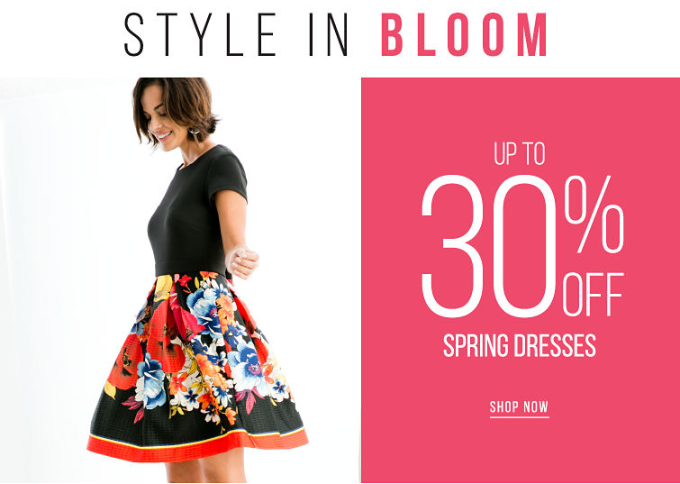 Style in Bloom - up to 30% off Spring Dresses - SHOP NOW