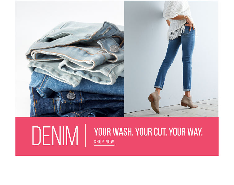 Denim - Your Wash. Your Cut. Your Way. - SHOP NOW