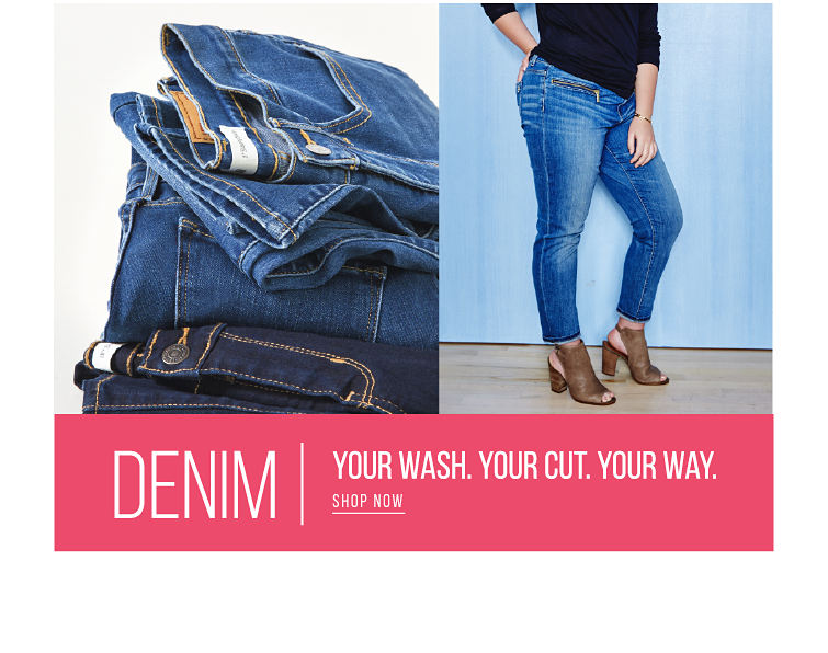 Denim - Your Wash. Your Cut. Your Way - SHOP NOW