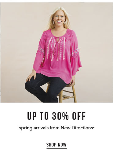 up to 30% off spring arrivals from New Directions® - SHOP NOW