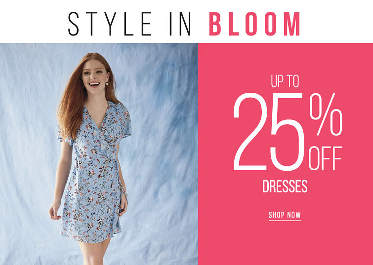 Style in Bloom - Up to 25% off Dresses - SHOP NOW