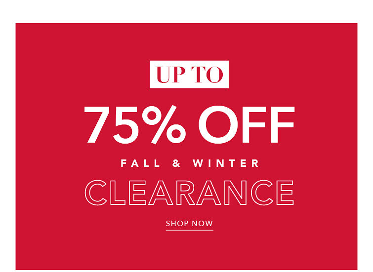 Up to 75% off Fall & Winter Clearance - SHOP NOW