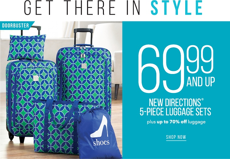 Get There In Style | 69.99 And Up New Direction 5-Piece Luggage Sets Plus Up To 60% Off Luggage | shop now