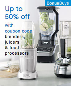 Up to 50% off with coupon code blenders, juicers & food processors | bonus buys | shop now