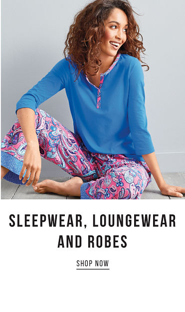 Sleepwear, loungewear and robes. Shop Now.