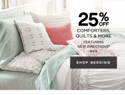 up to 25% OFF COMFORTERS, QUILTS & MORE   FEATURING NEW DIRECTIONS® AVA   SHOP BEDDING