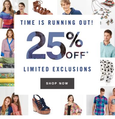 TIME IS RUNNING OUT! | 25% OFF* LIMITED EXCLUSIONS | SHOP NOW