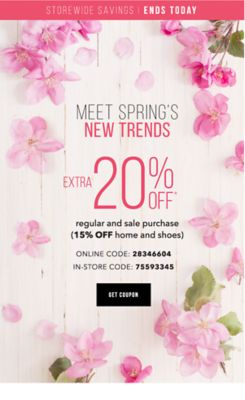 ONLINE ONLY | ENDS WEDNESDAY, 3/1 - MEET SPRING'S NEW TRENDS | Extra 20% off regular & sale purchase (15% off home & shoes) - Online Code: 28346604. Get Coupon.