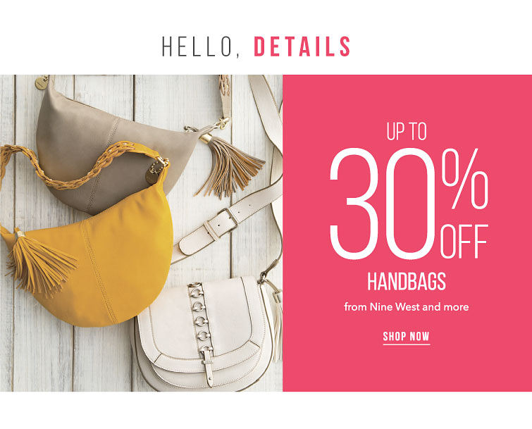 Hello, Details Up To 30% Off Handbags from Nine West and more Shop Now