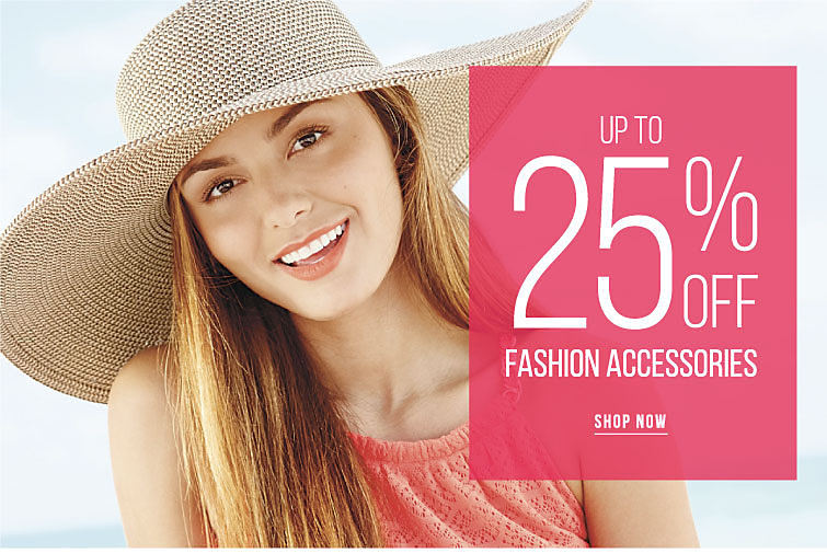 Up To 25% Off Fashion Accessories Shop Now