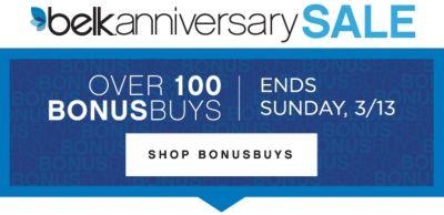 belk.anniversary SALE | OVER 100 BONUSBUYS | ENDS SUNDAY, 3/13 | SHOP BONUSBUYS