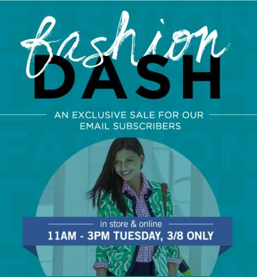 fashion DASH | AN EXCLUSIVE SALE FOR OUR EMAIL SUBSCRIBERS | in store & online | 11AM - 3PM TUESDAY, 3/8 ONLY