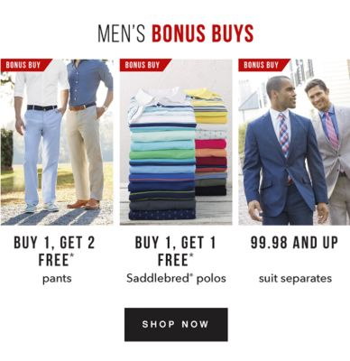 Men's Bonus Buys | Buy 1, Get 2 Free* pants, Buy 1, Get 1 Free* Saddlebred polos, 99.98 and up Suit Separates. Shop Now.