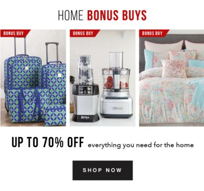 Home Bonus Buys | Up to 70% off everything you need for the home. Shop Now.