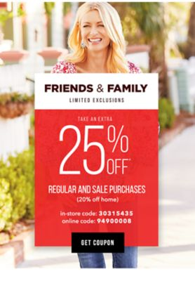 LAST DAY! Friends and Family - Extra 25% off* regular and sale purchases (20% off home) - LIMITED EXCLUSIONS - In-store code: 30315435, Online code: 94900008. Get Coupon.