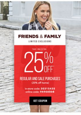 Only Hours Left! Friends and Family - Extra 25% off* regular and sale purchases (20% off home) - LIMITED EXCLUSIONS - In-store code: 30315435, Online code: 94900008. Get Coupon.