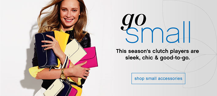 go small | this season's clutch players are sleek, chic & good-to-go. | shop small accessories