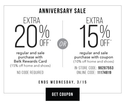 Anniversary Sale | Extra 20% off* regular and sale purchase with Belk Rewards Card (15% off home & shoes), No Code Required OR Extra 15% off* regular and sale purhcase with coupon (10% off home & shoes), In-store code: 96267553, Online Code: 11174819 | Ends Wednesday, 3/15. Get Coupon.