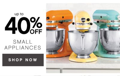 up to 40% OFF | SMALL APPLIANCES | SHOP NOW