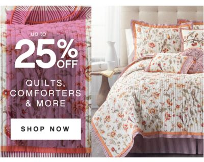 up to 25% OFF | QUILTS, COMFORTERS & MORE | SHOP NOW