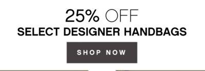 25% OFF DELECT DESIGNER HANDBAGS | SHOP NOW