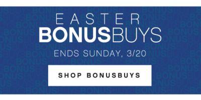 EASTER BONUSBUYS ENDS SUNDAY, 3/20 | SHOP BONUSBUYS