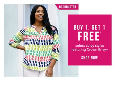 Doorbuster - Buy 1 , Get 1 Free* slect styles Crown & Ivy™. Shop Now.