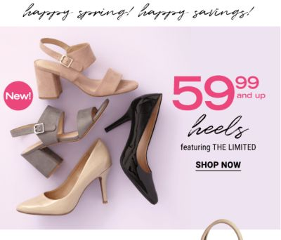 Happy Spring! Happy Savings! - NEW! 59.99 and up Heels featuring THE LIMITED - Shop Now