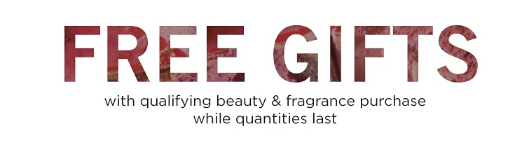 free gifts with qualifying beauty & fragrance purchase while quantities last