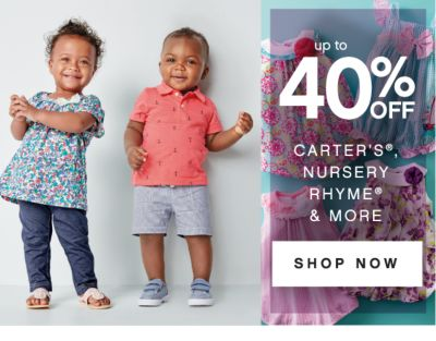 up to 40% OFF | CARTER'S®, NURSERY RHYME® & MORE | SHOP NOW