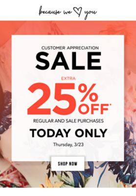 Because we LOVE you | Customer Appreciation Sale - Extra 25% off* regular and sale purchases - Today only, Thursday, 3/23. Shop Now.