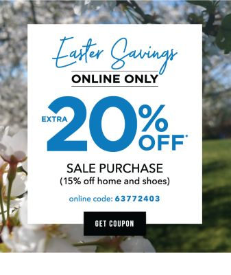 Easter Savings - ONLINE ONLY - Extra 20% off* sale purchase (15% off home and shoes) - Online Code: 63772403. Get COupon.
