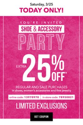 Saturday, 3/25 - TODAY ONLY! | You're Invited - Shoe & Accessory Party - Extra 25% off* regular and sale purchases - LIMITED EXCLUSIONS - Online Code: 13970970, In-Store Code: 78950821. Get Coupon.
