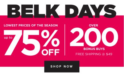 BELK DAYS - Lowest Prices of the Season - Up to 75% off | Over 200 Bonus Buys - Free Shipping @ $49. Shop Now.