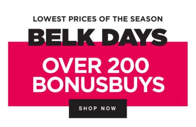 BELK DAYS - Lowest Prices of the Season - Over 200 BONUSBUYS. Shop Now.