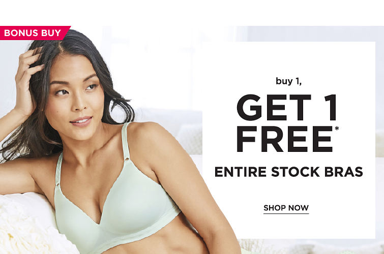 Buy 1, Get 1 Free* entire stock bras - SHOP NOW