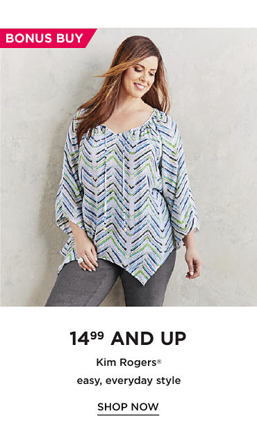$14.99 and up Kim Rogers® - SHOP NOW