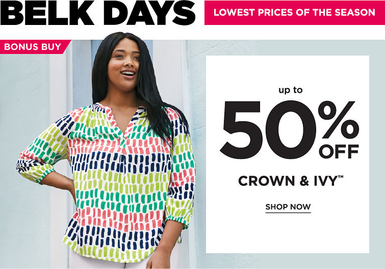 Belk Days - Lowest Prices of the Season - up to 50% off Crown & Ivy™ - SHOP NOW