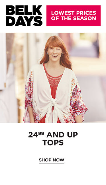 Belk Days - $24.99 and up Tops - SHOP NOW