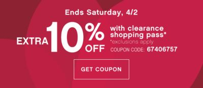 Ends Sunday, 4/3 | EXTRA 10% OFF with clearance shopping pass* | *exclusions apply | COUPON CODE: 67406757 | GET COUPON