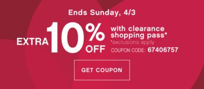 Ends Sunday, 4/3 EXTRA 10% OFF with clearance shopping pass* | *exclusions apply | COUPON CODE: 67406757 | GET COUPON