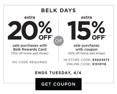 Belk Days | Extra 20% off* sale purchases with Belk Rewards Card (15% off home and shoes) No Code Required - OR - Extra 15% off* sale purchases with coupon (10% off home and shoes) | In-Store Code: 83004573, Online Code: 91519116 - Ends Tuesday, 4/4. Get Coupon.
