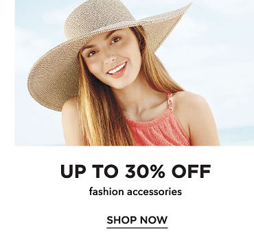 Up to 30% off fashion accessories. Shop now