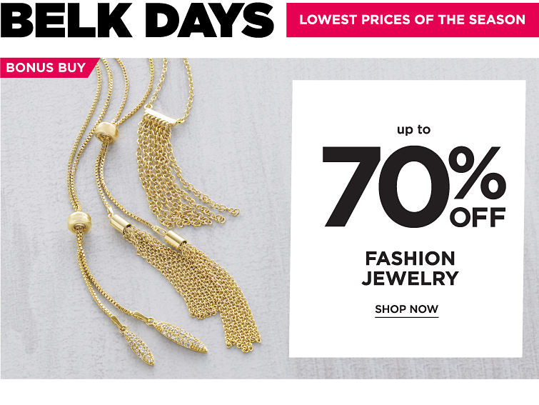 Belk days. Lowest prices of the season. Bonus buy up to 70% off fashion jewelry. Shop now