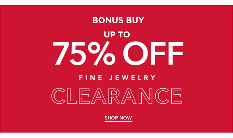 Bonus buy. Up to 75% off fine jewelry clearance. Shop now