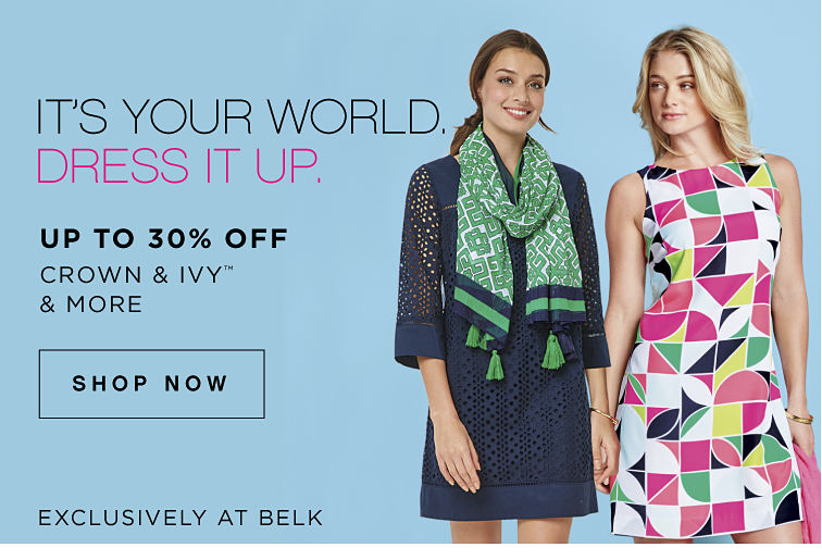 It's Your World. Dress It Up. | Up to 30% off crown & ivy™ & more *Exclusively at Belk - Shop Now