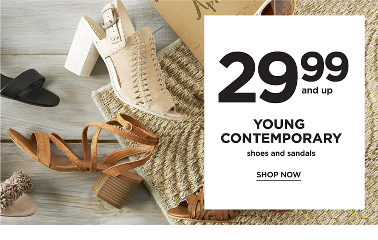 29.99 and up | Young Contemporary Shoes and Sandals | Shop Now