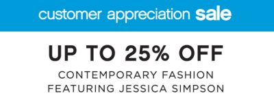 customer appreciation sale | UP TO 25% OFF CONTEMPORARY FASHION FEATURING JESSICA SIMPSON
