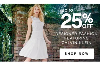 up to 25% OFF | DESIGNER FASHION FEATURING CALVIN KLEIN | SHOP NOW